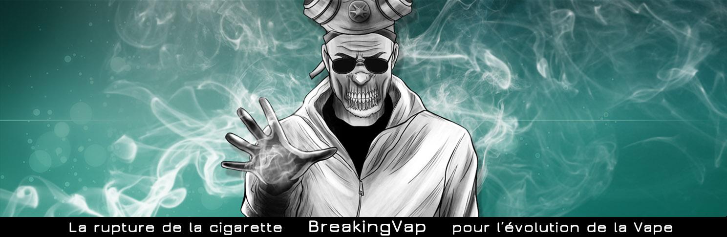 BreakingVap – La Rupture de la Cigarette, pour l'évolution de la Vape.